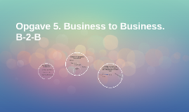 Opgave 5. Business to Business. B-2-B
