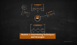 Module 1: Interviewing Techniques and Strategies