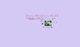 Copy of Sensory Alterations in the ICU