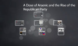 A Dose of Arsenic and the Rise of the Republican Party