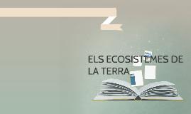ELS ECOSISTEMES DE LA TERRA