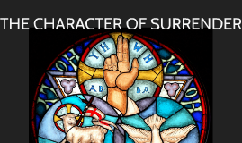 Copy of THE CHARACTER OF SURRENDER