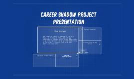 Career Shadow Project Presentation
