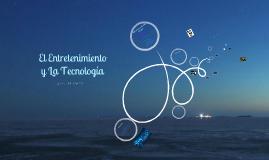 El entretenimiento y la Tecnología