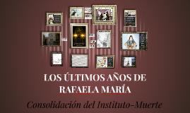 Copy of LOS ÚLTIMOS AÑOS DE RAFAELA MARÍA