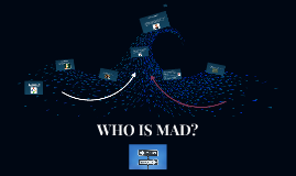 WHO IS MAD?