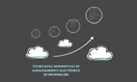 TECNOLOGÍAS INFORMÁTICAS DE ALMACENAMIENTO ELECTRÓNICO DE IN