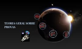 TEORIA GERAL SOBRE PROVAS