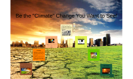 Be the Climate Change You Want to See