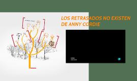 Copy of LOS RETRASADOS NO EXISTEN DE ANNY CORDIE