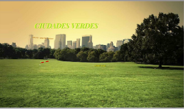 Copy of CIUDADES VERDES