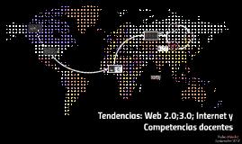 Tendencias: Web 2.0;3.0; Internet y Competencias docentes