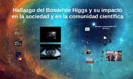 Copy of Hallazgo del Bosón de Higgs y su impacto en la sociedad y en