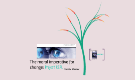 The moral imperative for change: Project REAL