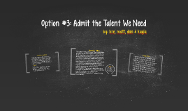 Option #3: Admit the Talent We Need
