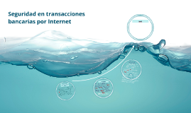 Copy of Seguridad en transacciones bancarias por internet