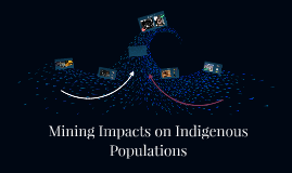 Copy of Mining Impacts on Natives