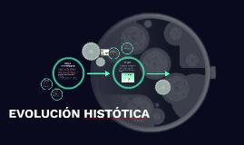 EVOLUCIÓN HISTÓTICA