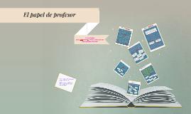 Copy of Papel del profesor y aprendiente