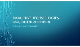 Disruptive Technologies: Past, Present & Future