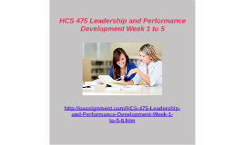 HCS 475 Leadership and Performance Development Week 1 to 5