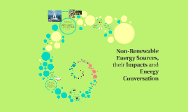 Copy of Non-Renewable Energy Sources, their Impacts and Energy Conve