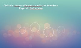 Ciclo da Ureia e a Desintoxicação do Amoníaco - Papel do Enf