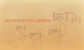 SUCCESS IN THE J-SCHOOL