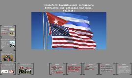 Inwiefern beeinflussen vergangene Konflikte die aktuelle USA-Kuba-Politik?