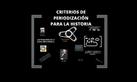 Copy of CRITERIOS DE PERIODIZACIÓN EN LA HISTORIA