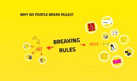 WHY DO PEOPLE BREAK RULES?