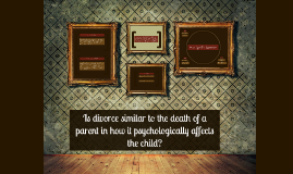 Is divorce similar to the death of a parent in how it psycho