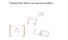Copy of Copy of Vietnam War: Effects of American Culture