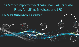 The 5 most important synthesis modules: Oscillator, Filter,