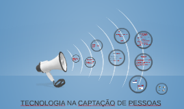 TECNOLOGIA NA CAPTAÇÃO DE PESSOAS