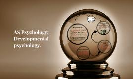 AS Psychology: Developmental psychology.