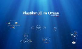 "Präsentation W-Seminar: ""Welt aus Plastik"" zum Thema: ""Plastikmüll im Ozean"""
