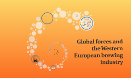 global forces and the western european brewing industry essay Global forces and western european brewing industry five forces western european brewing industry case study question: 2 for the breweries outlined above explain: (a) how these trends will impact differently on these different companies and (b) the relative strengths and weaknesses of each company.