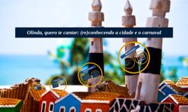 Olinda, quero te cantar:(re)conhecendo a cidade e o carnaval