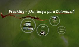 Fracking - ¿Un riesgo para Colombia?