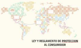 LEY Y REGLAMENTO DE PROTECCION AL CONSUMIDOR