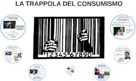 Copy of LA TRAPPOLA DEL CONSUMISMO