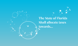 The State of Florida Shall allocate taxes towards...