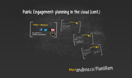 Public Engagement: planning in the cloud (cont.)