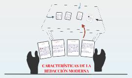 Caracteristicas De la Redaccion moderna