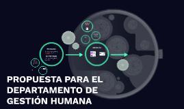 PROPUESTA PARA EL DEPARTAMENTO DE GESTIÓN HUMANA