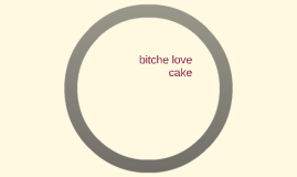 bitche love cake