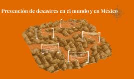 Prevención de desastres en el mundo y en México