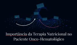 Importância da Terapia Nutricinal no Paciente Onco-Hematológ