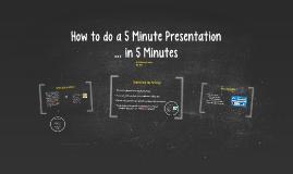Copy of How to do a 5 Minute Presentation